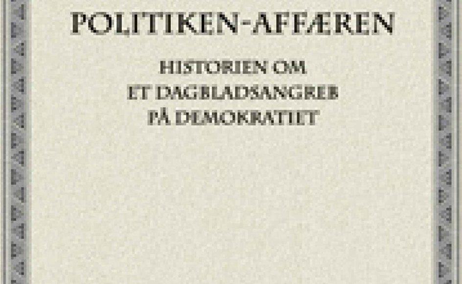 Ole Hasselbalch: Politiken-Affæren. Historien om et dagbladsangreb på demokratiet. 188 sider. 198 kroner. Trykke-frihedsselskabets Bibliotek.